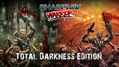 Chainsaw Warrior: Total Darkness Edition