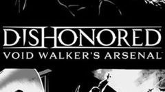 Dishonored: Void Walker's Arsenal