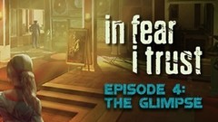 In Fear I Trust - Episode 4: The Glimpse