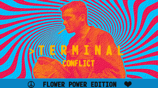 Terminal Conflict: Flower Power Edition